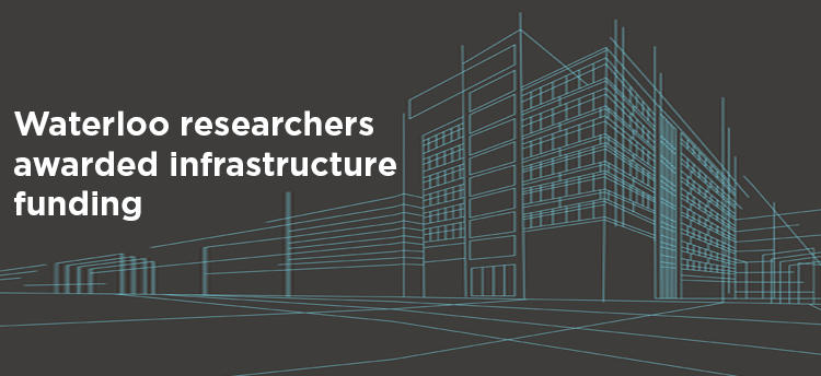 Waterloo researchers awarded infrastructure funding