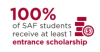 100% of SAF students recieve atleast 1 entrance scholarship