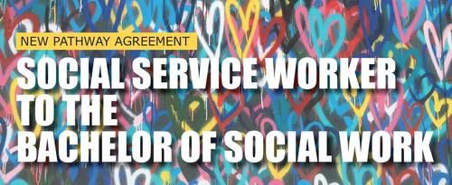 New pathway agreement - social service worker to the bachelor of social work.