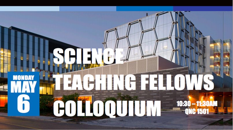 Science Teaching Fellows Colloquium May 6 in QNC 1501