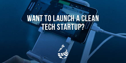 Want to launch a clean tech startup?
