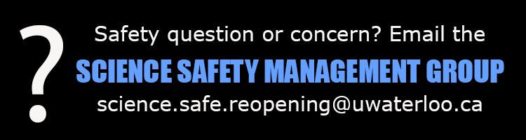 Safety question or concern? Email the Science Safety Management Group (science.safe.reopening@uwaterloo.ca)