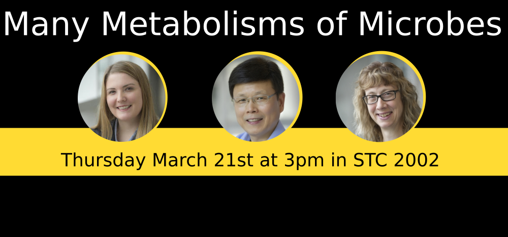 Many Metabolisms of Microbes Thursday March 21st at 3 pm in STC 2002 with headshots of the three speakers.
