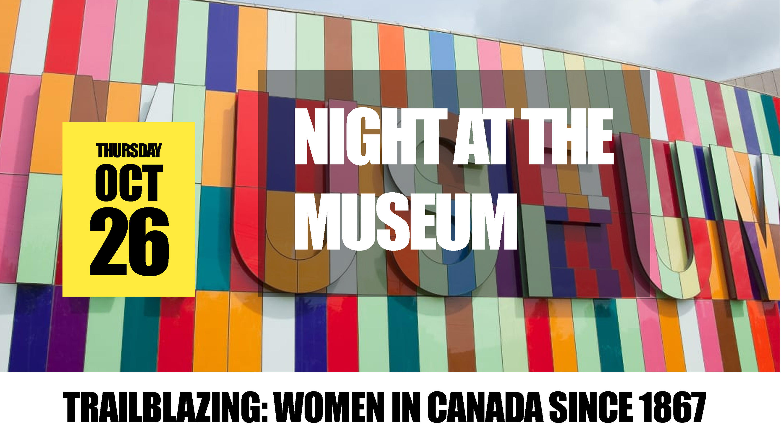Oct 26h Night at the Museum featuring the exhibit Trailblazing: Women in Canada since 1967.