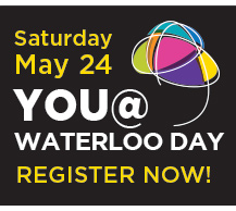 You@Waterloo Day Saturday, May 24th: Register now!