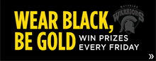 Wear Black, Be Gold - Win prizes every friday