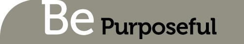 Be Purposeful