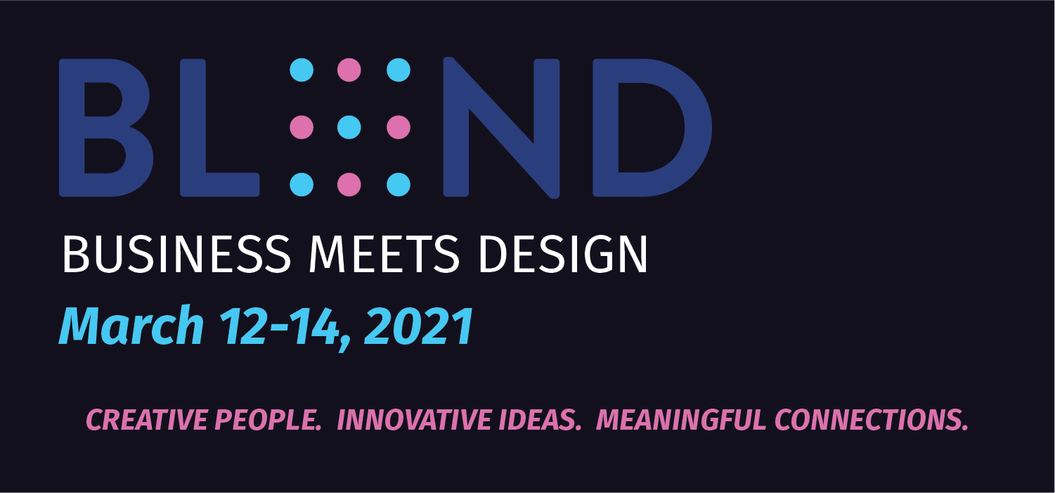BLEND: Business Meets Design, March 12-14. Creative People. Innovative Ideas. Meaningful Connections
