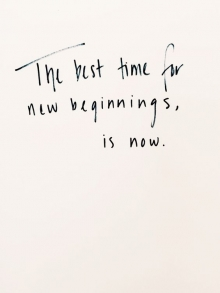 """""""The best time for new beginnings, is now."""""""