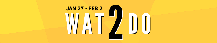 Wat2Do: January 27 - February 2
