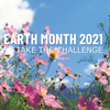 Earth Month 2021: Take the challenge text in front of pink wildflowers against a bright blue sky