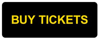 Yellow Lettering, BUY TICKETS, on black background.