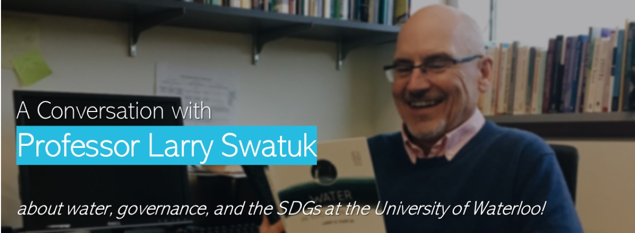 A conversation with Prof. Swatuk about water, governance, and the SDGs at UWaterloo