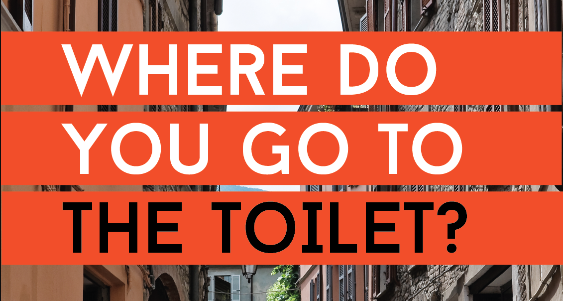 Where do you go to the toilet?
