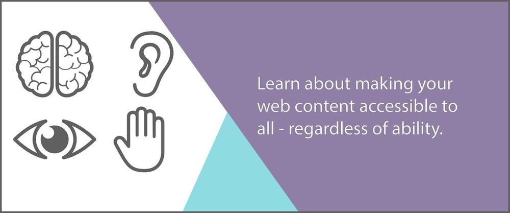 Learn about making your web content accessible to all - regardless of ability.