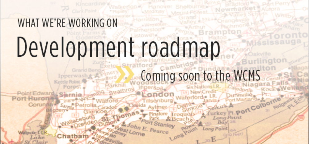 What we're working on - Development roadmap. Coming soon to the WCMS.