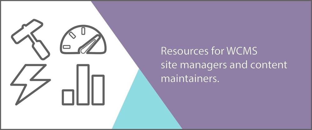 Resources for WCMS site managers and content maintainers.