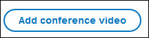 Add conference video button.