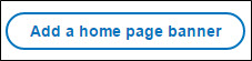 Add a Home page banner button.