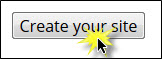 Selecing the Create your site button.