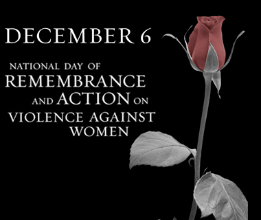 December 6 - National day or rembrance and action on violence against women
