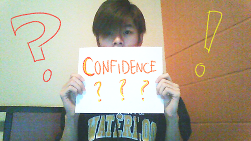 """Me holding up a sign that says """"Confidence?"""""""