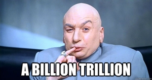 "Dr. Evil image with caption ""A billion trillion"""