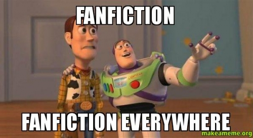 """Woody and Buzz light-year meme saying """"fanfiction, fanfiction, everywhere"""""""
