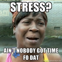"""stressed out woman meme with phrase """"Stress? Ain't nobody got time fo dat?"""""""