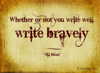 """Whether or not you write well, write bravely."" by Bill Stout"