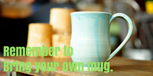 Remember to bring your own mug!