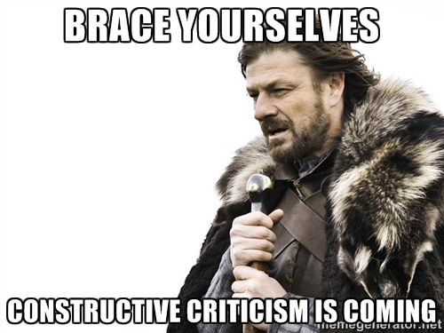 "Image of Ned Stark from the TV show ""Game of Thrones"" which reads: ""Brace Yourselves. Constructive Criticism is Coming"""