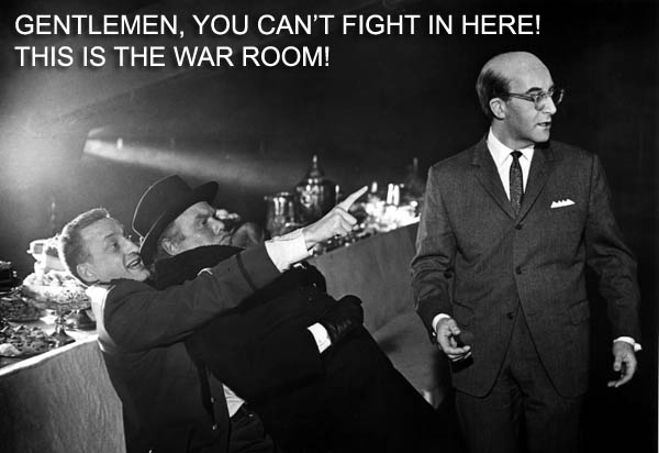 "Dr. Strangelove meme captioned ""Gentlemen, you can't fight in here. This is the war room"""