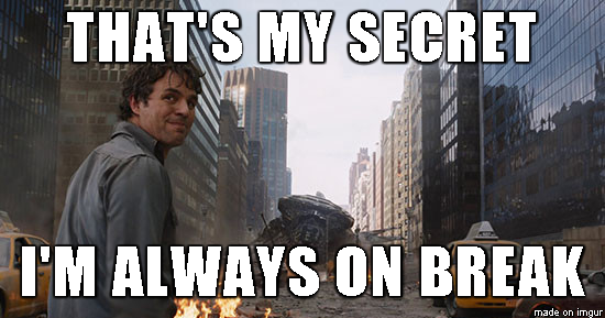 "Bruce Banner saying ""That's my secret, I'm always on break"""
