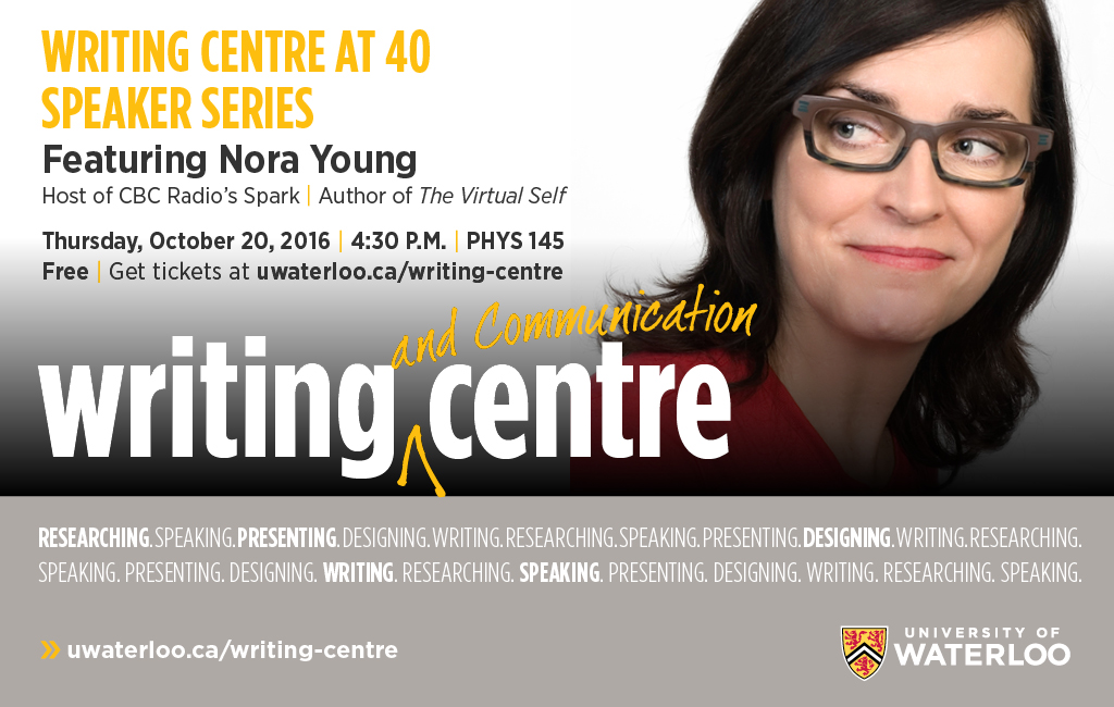 Writing Centre at 40 lecture series with Nora Young at 4:30pm in PHY 145