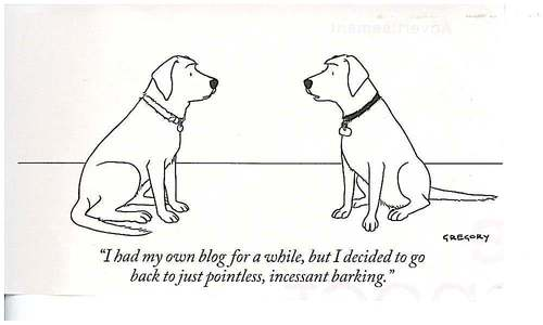 "New Yorker cartoon captioned ""I had my own blog for a while, but I decided to go back to pointless, incessant barking"""