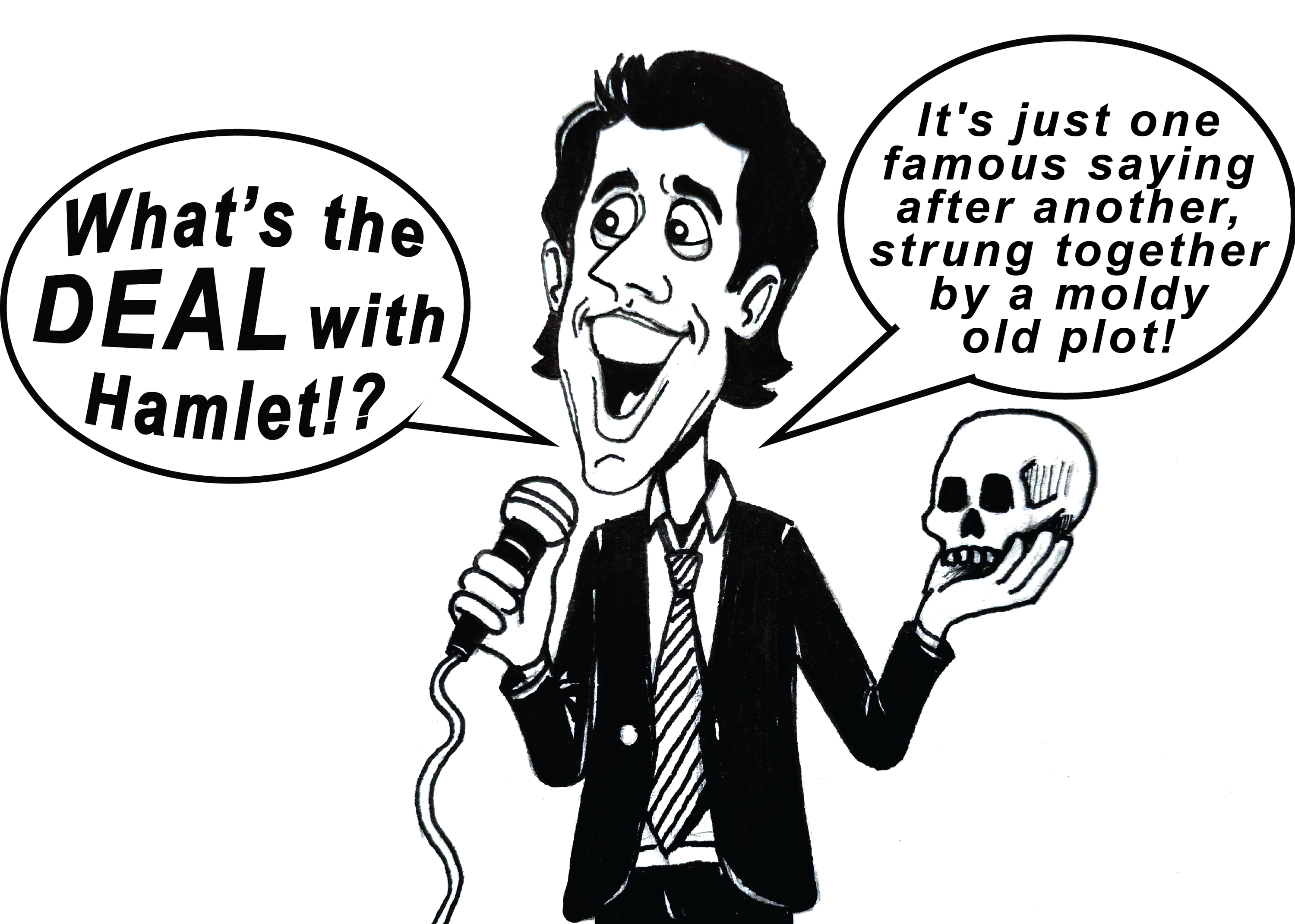 "Jerry Seinfeld saying, ""What's the deal with Hamlet? It's just one famous saying after another, strung together by a moldy old plot!"""