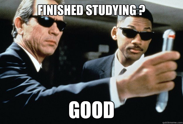 "Men in black meme captioned ""Finished studying? Good"""